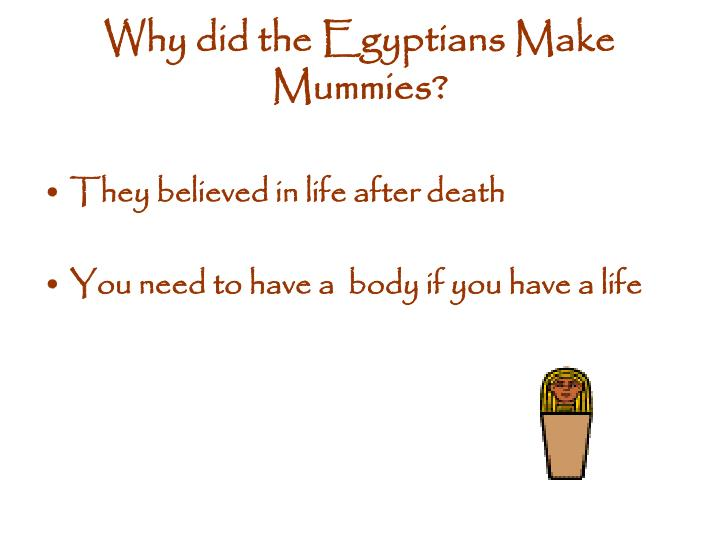 Why did the egyptians make mummies
