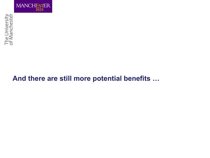 And there are still more potential benefits …