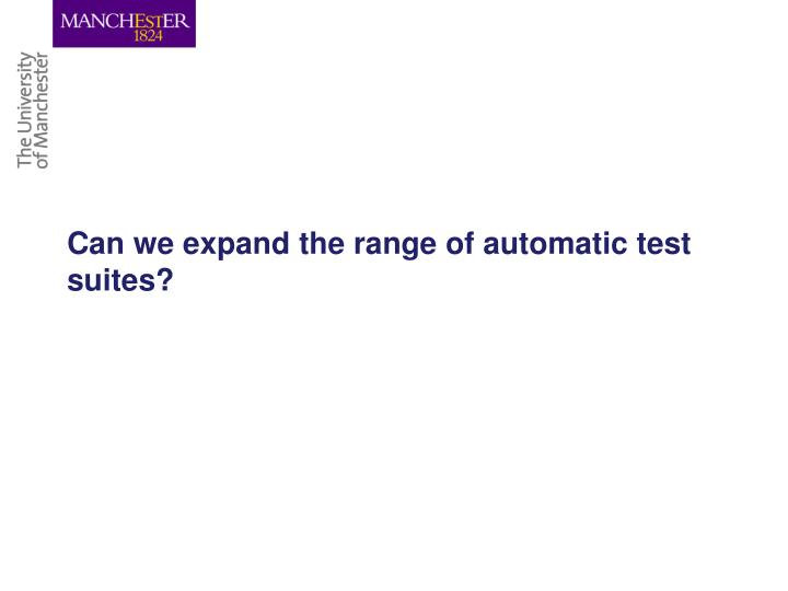 Can we expand the range of automatic test suites?