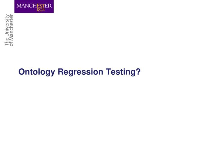 Ontology Regression Testing?