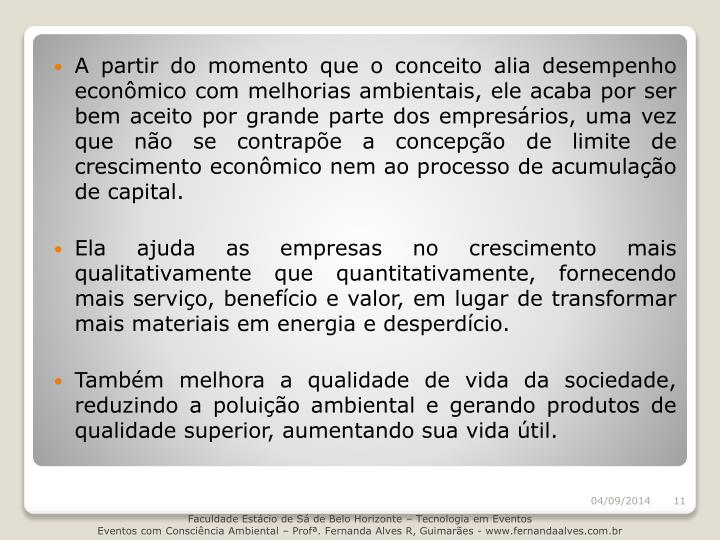 A partir do momento que o conceito alia desempenho econômico com melhorias ambientais, ele acaba por ser bem aceito por grande parte dos empresários, uma vez que não se contrapõe a concepção de limite de crescimento econômico nem ao processo de acumulação de capital.
