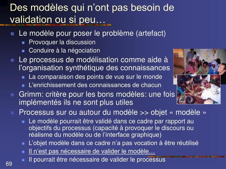 Des modèles qui n'ont pas besoin de validation ou si peu…