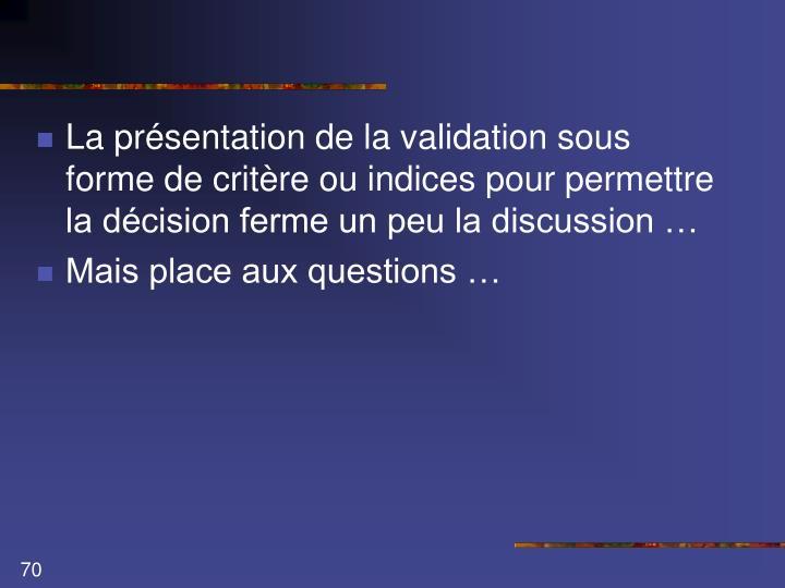 La présentation de la validation sous forme de critère ou indices pour permettre la décision ferme un peu la discussion …