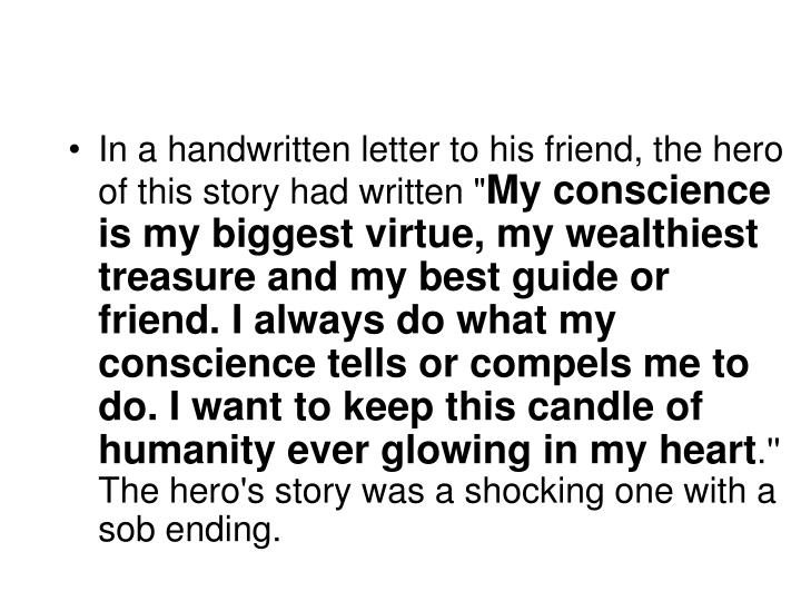 In a handwritten letter to his friend, the hero of this story had written ""
