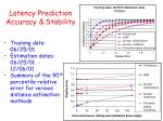 latency prediction accuracy stability