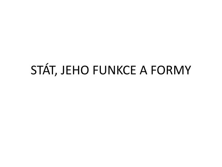 STÁT, JEHO FUNKCE A FORMY