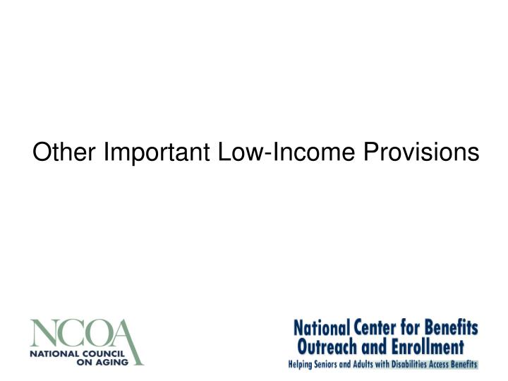 Other Important Low-Income Provisions