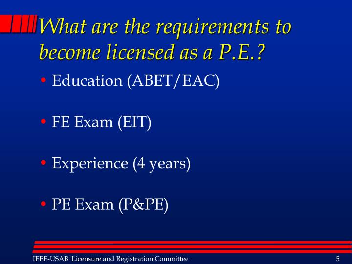 What are the requirements to become licensed as a P.E.?