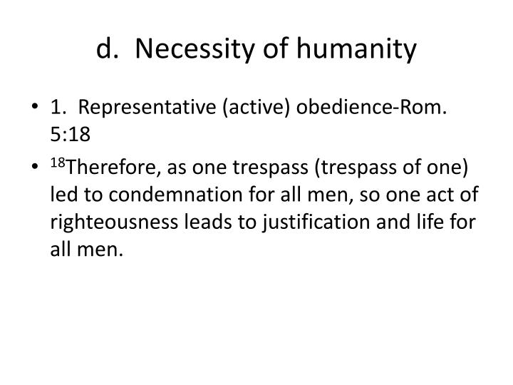 d.  Necessity of humanity