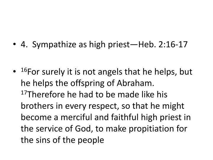 4.  Sympathize as high priest—Heb. 2:16-17