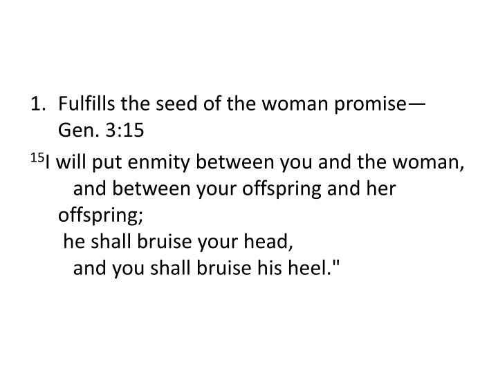 Fulfills the seed of the woman promise—Gen. 3:15