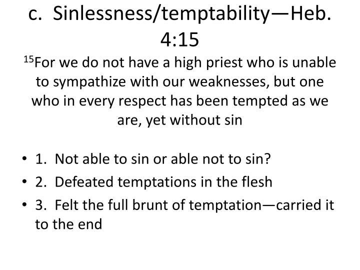 c.  Sinlessness/temptability—Heb. 4:15