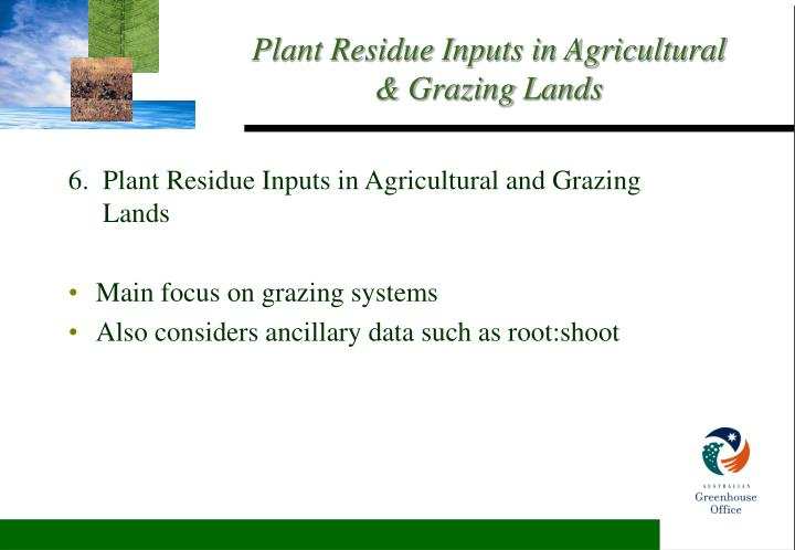 6.  Plant Residue Inputs in Agricultural and Grazing