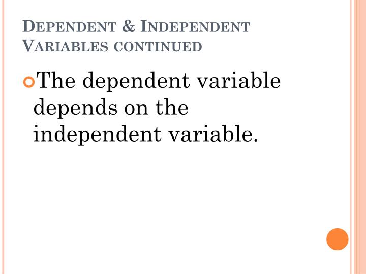 Dependent independent variables continued