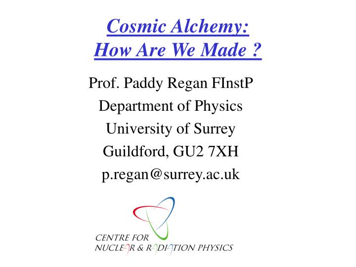 Cosmic alchemy how are we made