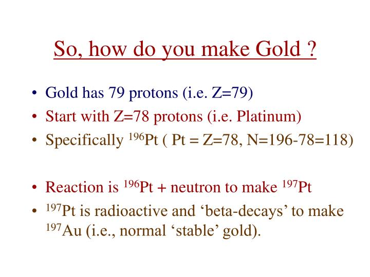 So, how do you make Gold ?