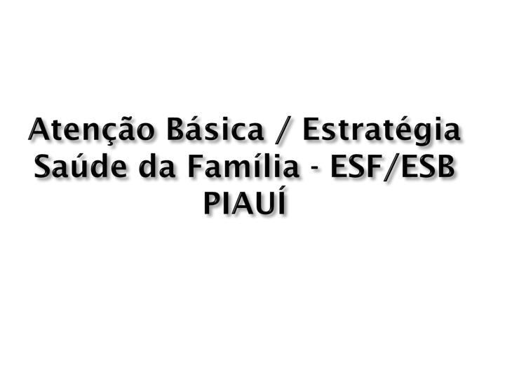 Atenção Básica / Estratégia Saúde da Família - ESF/ESB