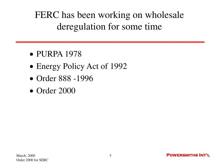 FERC has been working on wholesale deregulation for some time