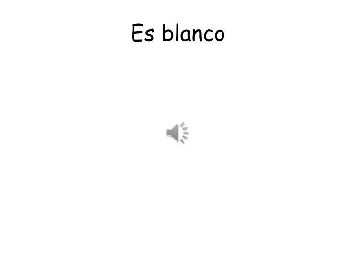 Es blanco