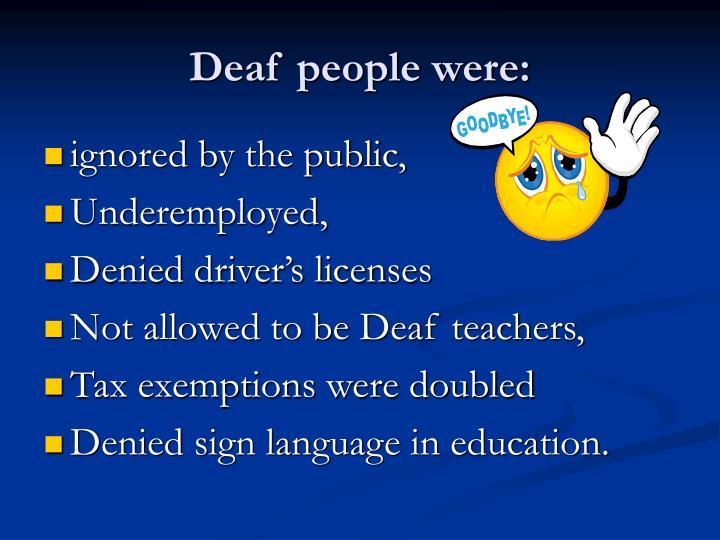 Deaf people were: