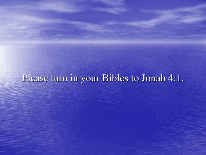 Please turn in your Bibles to Jonah 4:1.