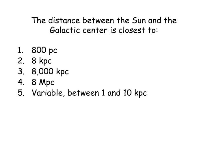 The distance between the Sun and the Galactic center is closest to: