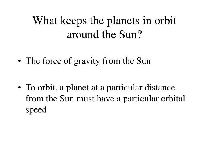 What keeps the planets in orbit around the Sun?