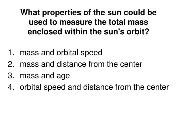 What properties of the sun could be used to measure the total mass enclosed within the sun's orbit?
