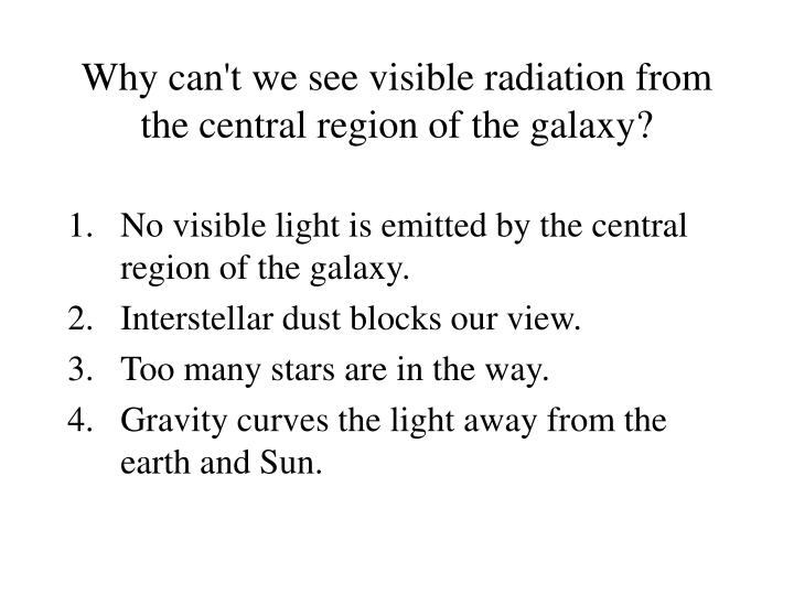 Why can't we see visible radiation from the central region of the galaxy?