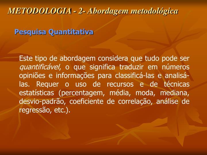 METODOLOGIA - 2- Abordagem metodológica