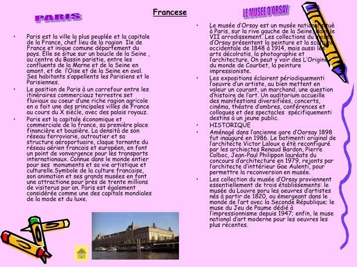 Paris est la ville la plus peuplée et la capitale de la France, chef lieu de la ragion  Ile de France et inique comune département du pays. Elle se situe sur un boucle de la Seine , au centre du Bassin paristie, entre les confluents de la Marne et de la Seine en amont, et de  l'Oise et de la Seine en aval.