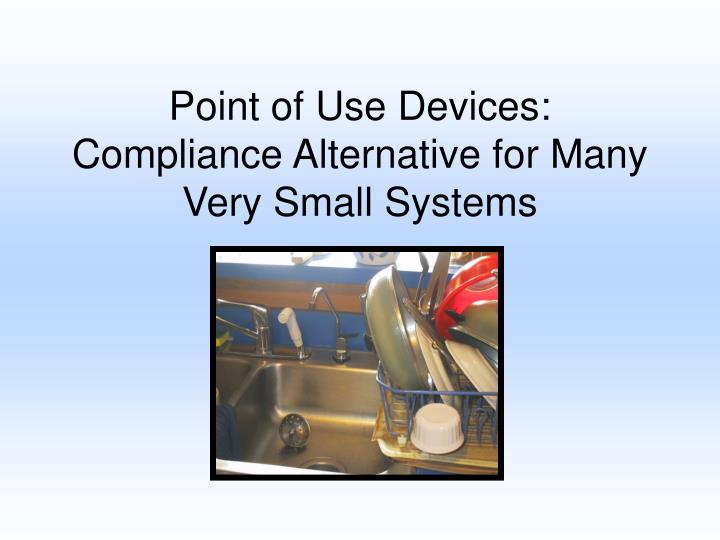 Point of Use Devices: Compliance Alternative for Many Very Small Systems