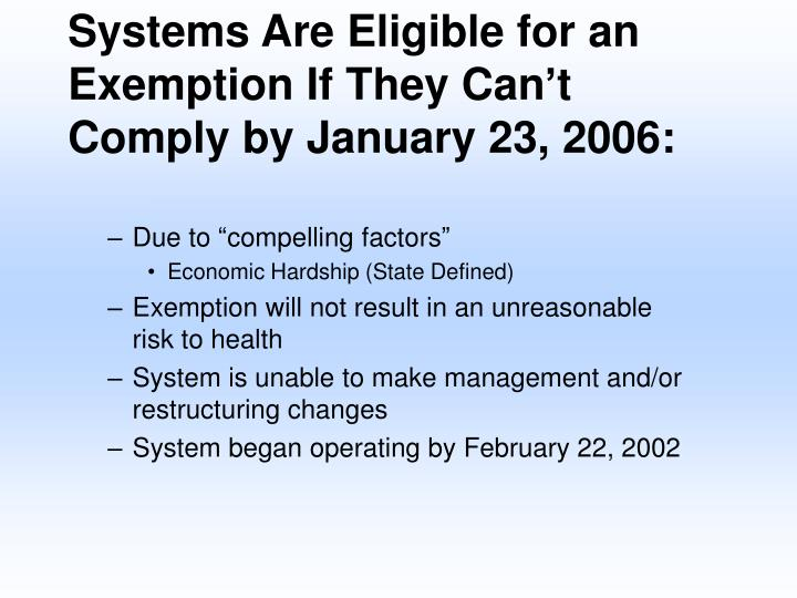 Systems Are Eligible for an Exemption If They Can't Comply by January 23, 2006: