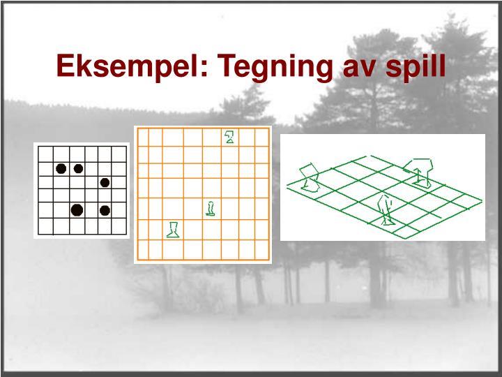 Eksempel: Tegning av spill