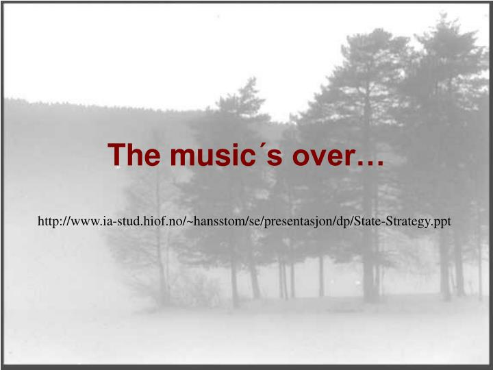The music´s over…
