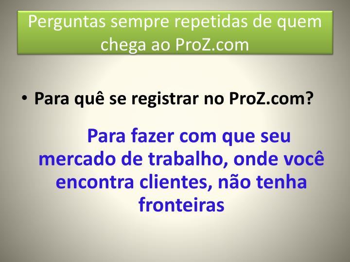 Perguntas sempre repetidas de quem chega ao ProZ.com