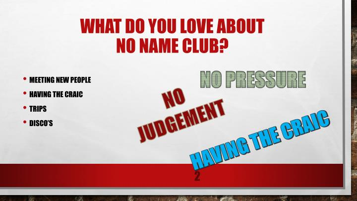 What do you love about no name club