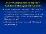major components of pipeline condition management cont d