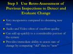 step 5 use retro assessment of previous inspections to detect and evaluate change