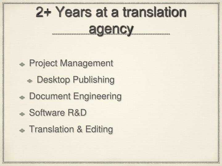 2+ Years at a translation agency