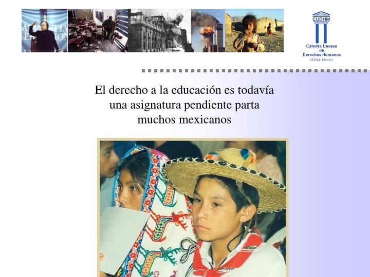 El derecho a la educación es todavía una asignatura pendiente parta muchos mexicanos
