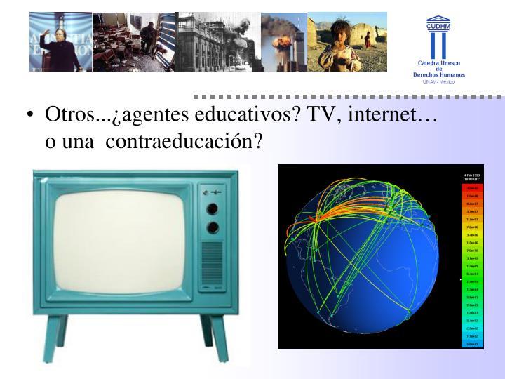 Otros...¿agentes educativos? TV, internet