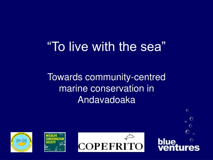 To live with the sea