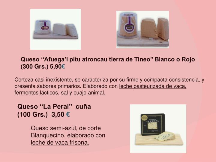 Queso ''Afuega'l pitu atroncau tierra de Tineo'' Blanco o Rojo  (300 Grs.) 5,90