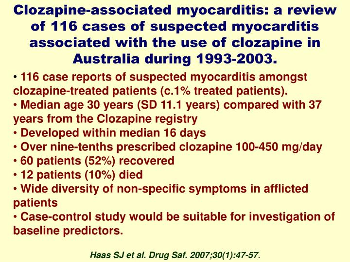 Clozapine-associated myocarditis: a review of 116 cases of suspected myocarditis associated with the use of clozapine in Australia during 1993-2003.