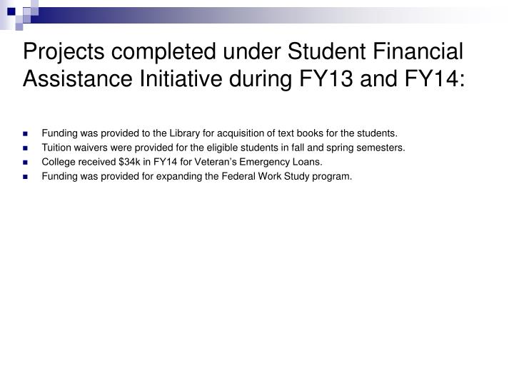 Projects completed under Student Financial Assistance Initiative during FY13 and FY14: