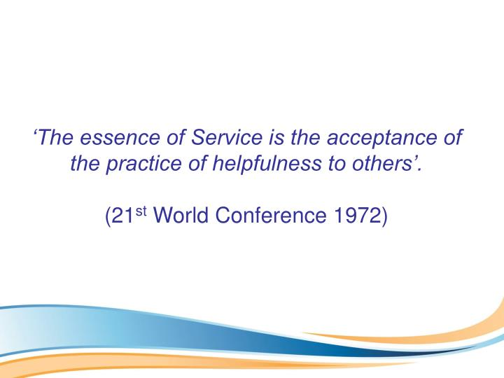 'The essence of Service is the acceptance of the practice of helpfulness to others'.