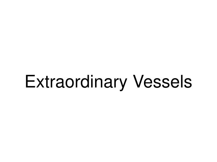 Extraordinary vessels