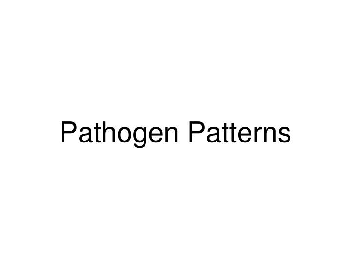 Pathogen Patterns