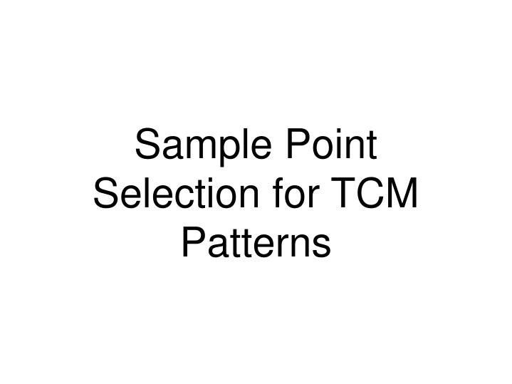 Sample Point Selection for TCM Patterns